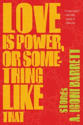 Love Is Power, or Something Like That By Barrett, A. Igoni